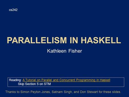Kathleen Fisher cs242 Reading: A Tutorial on Parallel and Concurrent Programming in HaskellA Tutorial on Parallel and Concurrent Programming in Haskell.