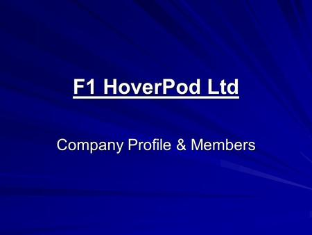 F1 HoverPod Ltd Company Profile & Members. F1 HoverPod Ltd F1 HoverPod Manufacture Ltd F1 HoverPod Racing Ltd F1 HoverPod Merchandise Ltd.