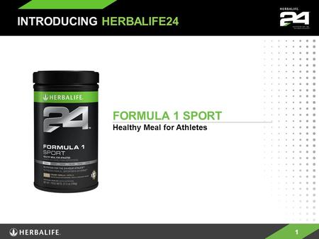 1 FORMULA 1 SPORT Healthy Meal for Athletes INTRODUCING HERBALIFE24.