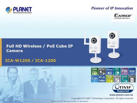 ICA-W1200 / ICA-1200 Full HD Wireless / PoE Cube IP Camera Copyright © PLANET Technology Corporation. All rights reserved.