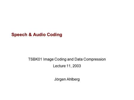 Speech & Audio Coding TSBK01 Image Coding and Data Compression Lecture 11, 2003 Jörgen Ahlberg.