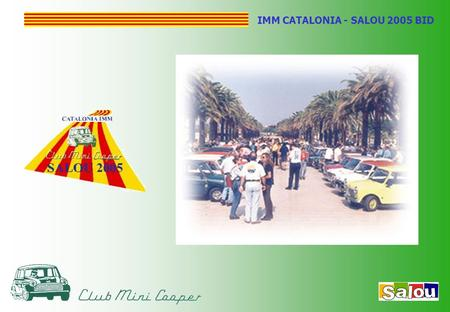 IMM CATALONIA - SALOU 2005 BID. WHAT IS CLUB MINI COOPER? CLUB MINI COOPER IS DEVOTED TO THE CLASSIC MINI IN ALL ITS VARIANTS. IT WAS FOUNDED 12 YEARS.