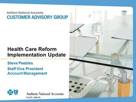 Health Care Reform Implementation Update Steve Peebles Staff Vice President Account Management.
