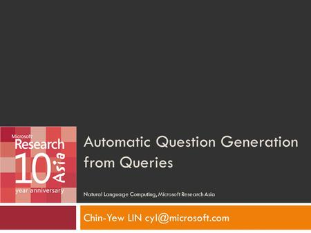 Automatic Question Generation from Queries Natural Language Computing, Microsoft Research Asia Chin-Yew LIN