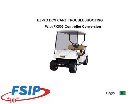 Begin EZ-GO DCS CART TROUBLESHOOTING With FX503 Controller Conversion.