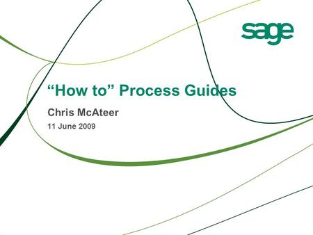 """How to"" Process Guides Chris McAteer 11 June 2009."
