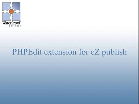 Regional Partner Meeting April 27th 2006 1 PHPEdit extension for eZ publish.