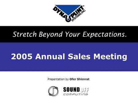 Presentation by Ofer Shimrat 2005 Annual Sales Meeting Stretch Beyond Your Expectations.