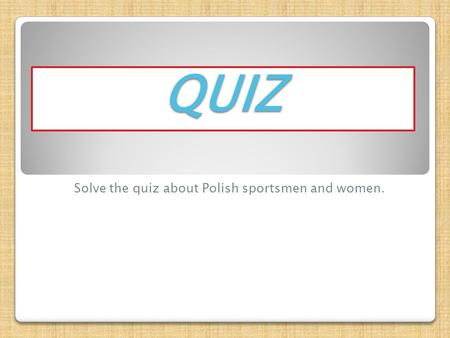 QUIZ Solve the quiz about Polish sportsmen and women.