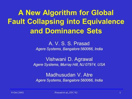 9-Oct-2002Prasad et al., ITC'021 A New Algorithm for Global Fault Collapsing into Equivalence and Dominance Sets A. V. S. S. Prasad Agere Systems, Bangalore.