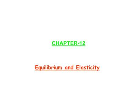 CHAPTER-12 Equilibrium and Elasticity. Ch 12-2 Equilibrium A body is said to be in equilibrium if: i) Translational equilibrium F net =dp/dt= 0; p=mv=constant;