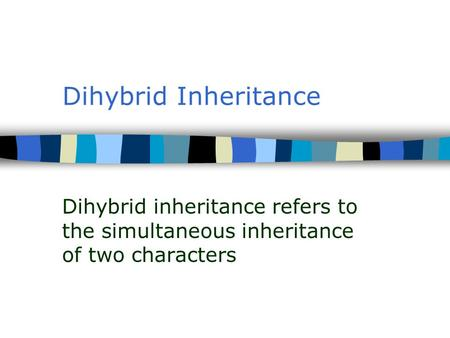 Dihybrid Inheritance Dihybrid inheritance refers to the simultaneous inheritance of two characters.