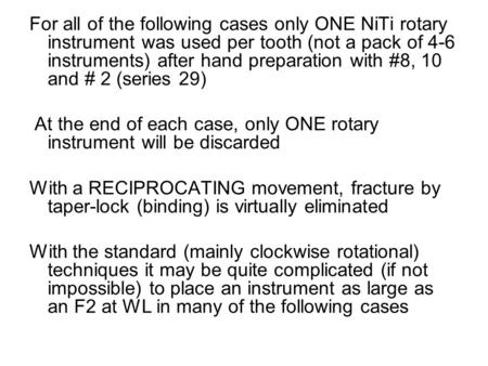 For all of the following cases only ONE NiTi rotary instrument was used per tooth (not a pack of 4-6 instruments) after hand preparation with #8, 10 and.