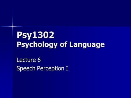 Psy1302 Psychology of Language Lecture 6 Speech Perception I.