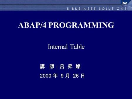 ABAP/4 PROGRAMMING Internal Table 講 師:呂 昇 燦 2000 年 9 月 26 日.