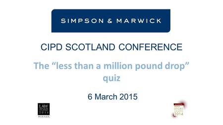 "CIPD SCOTLAND CONFERENCE The ""less than a million pound drop"" quiz 6 March 2015."