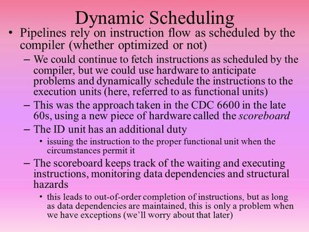 Dynamic Scheduling Pipelines rely on instruction flow as scheduled by the compiler (whether optimized or not) – We could continue to fetch instructions.