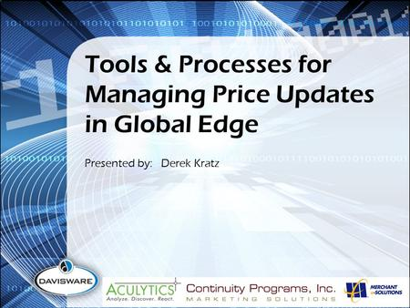 Tools & Processes for Managing Price Updates in Global Edge Presented by: Derek Kratz.
