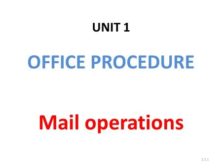 UNIT 1 OFFICE PROCEDURE Mail operations 2.1.1. Mail – List (M-1) Used for invoicing of all bags dispatched on a particular occasion to another office.