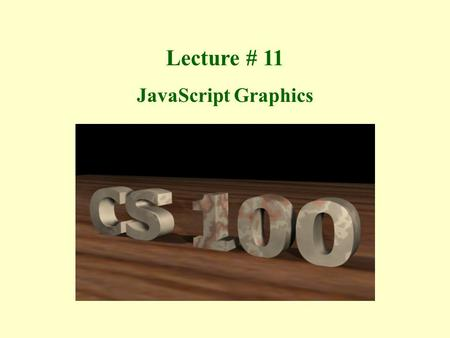Lecture # 11 JavaScript Graphics. Scalable Vector Graphics (SVG) Scalable Vector Graphics (SVG), as the name implies, are - scalable (without pixelation):