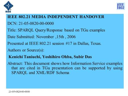 21-05-0820-00-0000 IEEE 802.21 MEDIA INDEPENDENT HANDOVER DCN: 21-05-0820-00-0000 Title: SPARQL Query/Response based on TGu examples Date Submitted: November,15th,