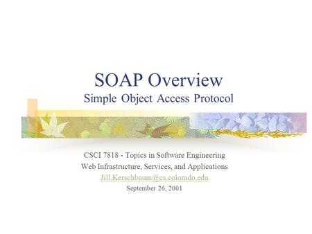 SOAP Overview Simple Object Access Protocol CSCI 7818 - Topics in Software Engineering Web Infrastructure, Services, and Applications
