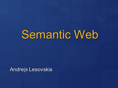 Semantic Web Andrejs Lesovskis. This lecture's agenda Metadata Introduction to Resource Description Framework RDF triples RDF serialization formats RDF.
