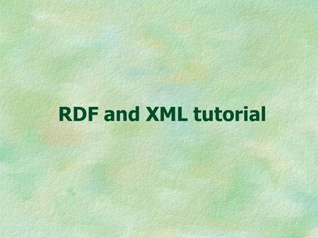 RDF and XML tutorial. 2 Talk Overview Semantic Web XML RDF DAML + OIL ( Time permitting)
