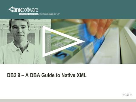 4/17/2015 DB2 9 – A DBA Guide to Native XML. Agenda and Purpose XML it looks easy enough XML in DB2 9 XML testing 1 2 3 XML and Performance Summary and.