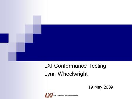 Tm LXI Conformance Testing Lynn Wheelwright 19 May 2009.