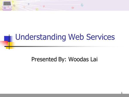 1 Understanding Web Services Presented By: Woodas Lai.