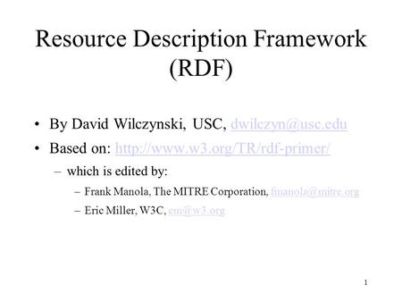 1 Resource Description Framework (RDF) By David Wilczynski, USC, Based on: