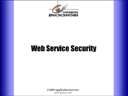 Web Service Security CS409 Application Services Even Semester 2007.