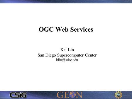 1 OGC Web Services Kai Lin San Diego Supercomputer Center