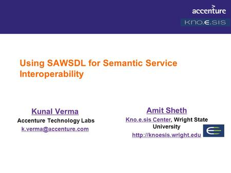 Using SAWSDL for Semantic Service Interoperability Kunal Verma Accenture Technology Labs Amit Sheth Kno.e.sis CenterKno.e.sis Center,