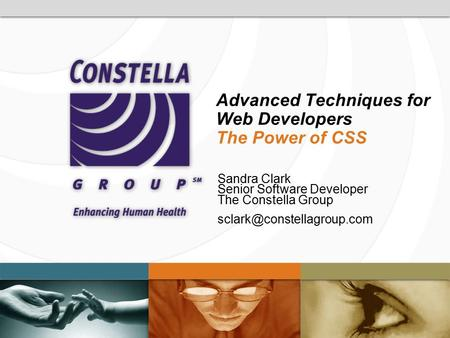 Advanced Techniques for Web Developers The Power of CSS Sandra Clark Senior Software Developer The Constella Group