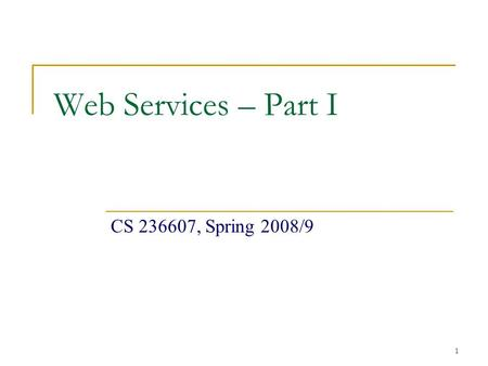 1 Web Services – Part I CS 236607, Spring 2008/9.