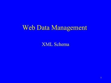 1 Web Data Management XML Schema. 2 In this lecture XML Schemas Elements v. Types Regular expressions Expressive power Resources W3C Draft: www.w3.org/TR/2001/REC-xmlschema-1-20010502.