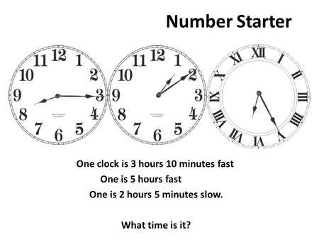 One clock is 3 hours 10 minutes fast One is 2 hours 5 minutes slow.
