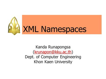 XML Namespaces Kanda Runapongsa Dept. of Computer Engineering Khon Kaen University.