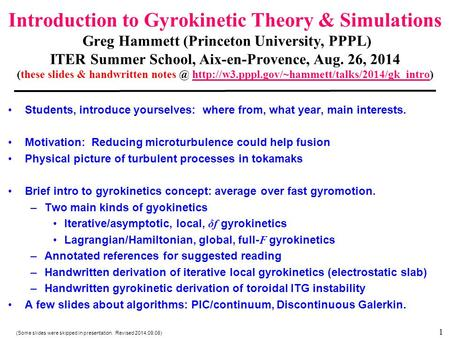 Introduction to Gyrokinetic Theory & Simulations Greg Hammett (Princeton University, PPPL) ITER Summer School, Aix-en-Provence, Aug. 26, 2014 (these slides.