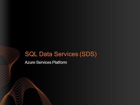 SQL Data Services (SDS) Azure Services Platform.