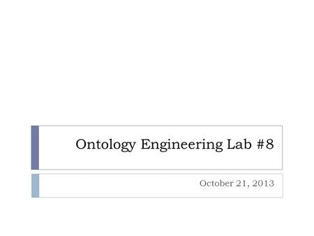 Ontology Engineering Lab #8 October 21, 2013. Review - Trial Query Exercises  What are the bones of the foot? (not sure this can be done in a single.
