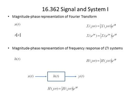 16.362 Signal and System I Magnitude-phase representation of Fourier Transform Magnitude-phase representation of frequency response of LTI systems.