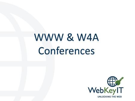 WWW & W4A Conferences. WebKeyIT WWW 2017 is coming to Perth! Perth Bid Committee o Consortium of the Perth Universities plus other interested parties.