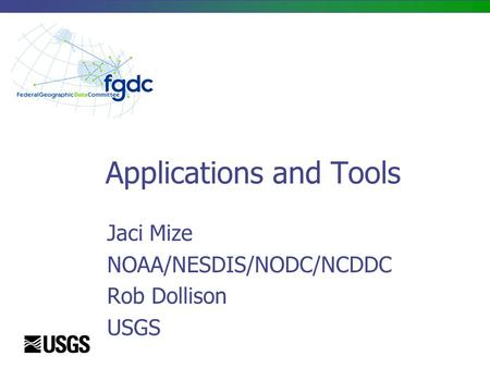 Applications and Tools Jaci Mize NOAA/NESDIS/NODC/NCDDC Rob Dollison USGS.