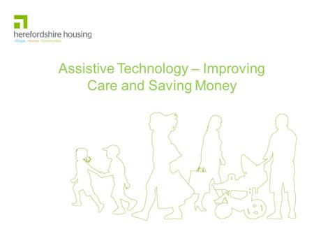 Assistive Technology – Improving Care and Saving Money.