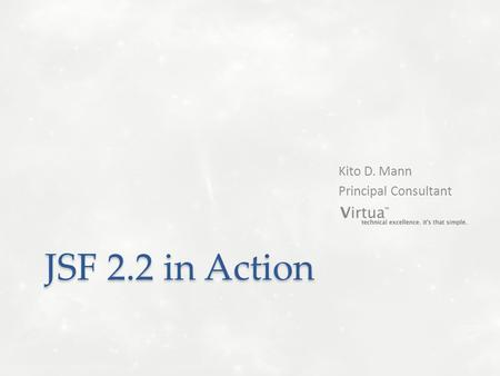 JSF 2.2 in Action Kito D. Mann Principal Consultant.