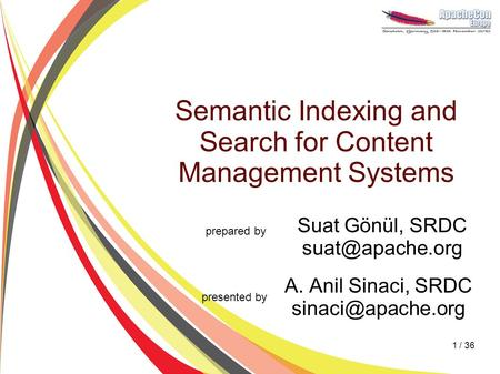 Semantic Indexing and Search for Content Management Systems Suat Gönül, SRDC A. Anil Sinaci, SRDC prepared by presented.