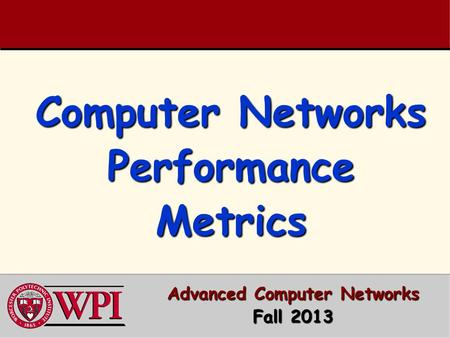 Computer Networks Performance Metrics Advanced Computer Networks Fall 2013.